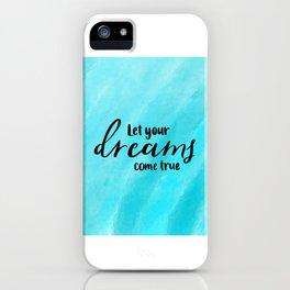 Let your dreams come true iPhone Case