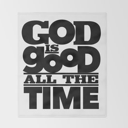 God is good all the time Throw Blanket