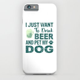 I Just Want To Drink Beer And Pet My Dog gr iPhone Case