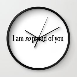 I am so proud of you  Wall Clock