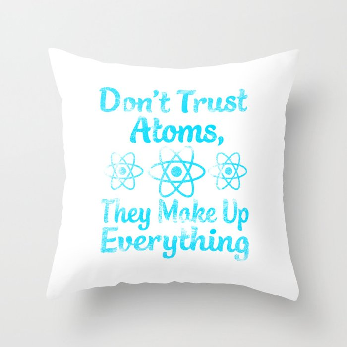 don't trust atoms they make everything up Throw Pillow