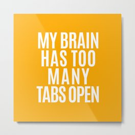 My Brain Has Too Many Tabs Open (Orange) Metal Print