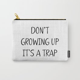 Don't growing up. It's a Trap Carry-All Pouch