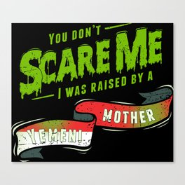 You Don't Scare Me I Was Raised By A Yemeni Mother Canvas Print