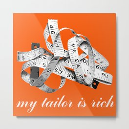my tailor is rich Metal Print