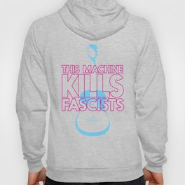 This Machine Kills Fascists Hoody