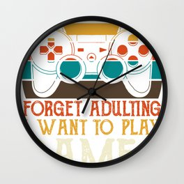 Forget adulting I want to play games Wall Clock