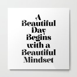 A BEAUTIFUL DAY BEGINS WITH A BEAUTIFUL MINDSET motivational typography inspirational quote Metal Print