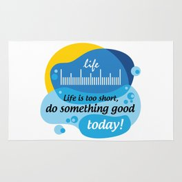 Life is too short, do something good today! [Digital Art by Hadavi Artworks] Rug