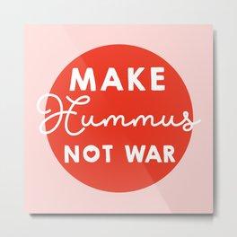 Make hummus not war Metal Print