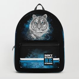 Tiger, don't stop...BE strong Backpack