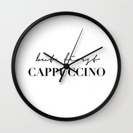 But first cappuccino Wall Clock