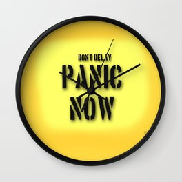 Don't Delay - Panic Now! Wall Clock