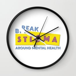 Break stigma around mental health Wall Clock