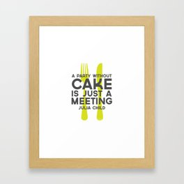 A Party Without Cake is Just a Meeting | Julia Child | Green Framed Art Print