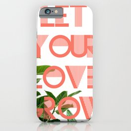 Let Your Love Grow Poster iPhone Case
