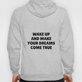 Wake Up and Make Your Dreams Come True in Black Hoody