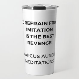 Stoic Inspiration Quotes - Marcus Aurelius Meditations - To refrain from imitation is the best reven Travel Mug