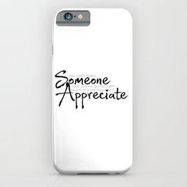 Someone appreciate you iPhone Case