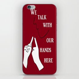 We Talk with our Hands Here iPhone Skin