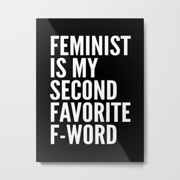 Feminist is My Second Favorite F-Word (Black) Metal Print