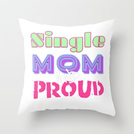 Single Mom and Proud Throw Pillow