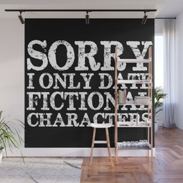 Sorry, I only date fictional characters! (Inverted) Wall Mural