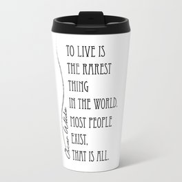 To live is the rarest thing in the world Travel Mug