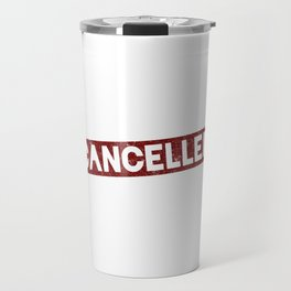 Today Has Been Cancelled, Go Back To Bed Travel Mug