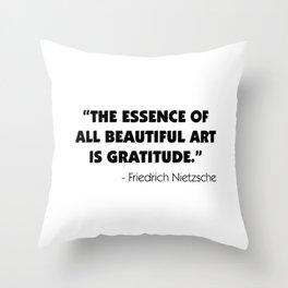 The Essence of All Beautiful Art is Gratitude - Friedrich Nietzsche Throw Pillow