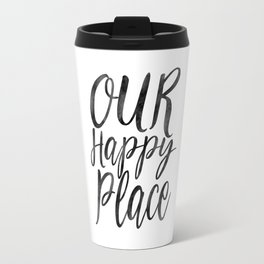 OUR HAPPY PLACE, Home Decor,Apartment Decor,Motivational Quote,Inspirational Print,Calligraphy Quote Travel Mug