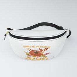 Gobble Swallow Me Drip Gravy Thanksgiving Turkey  Fanny Pack