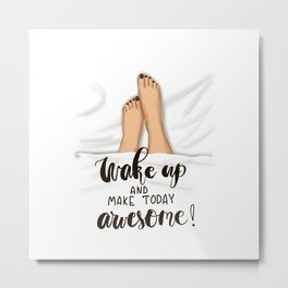 Phrase Wake Up And Make Today Awesome! Metal Print