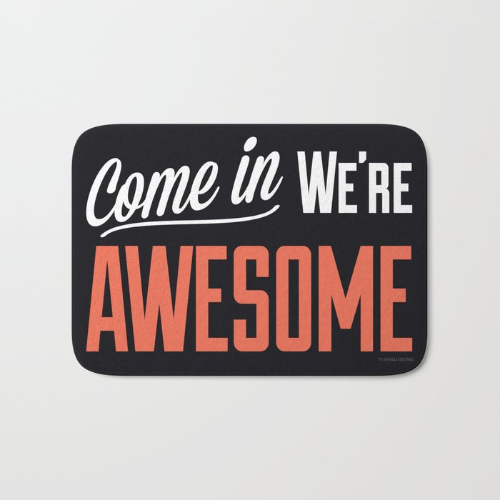 Come In We're Awesome Bath Mat