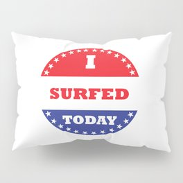 I Surfed Today Pillow Sham