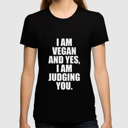 I am Vegan and Yes, I am Judging You Diet T-Shirt T-shirt