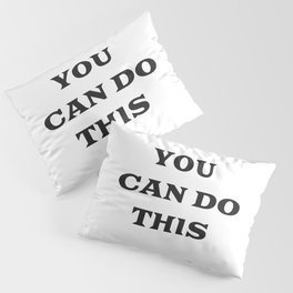 YOU CAN DO THIS Pillow Sham