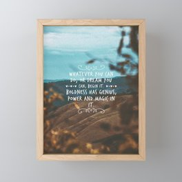 Whatever you can do, or dream you can, begin it. Boldness has genius, power and magic in it. Framed Mini Art Print