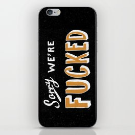 Sorry, We're Fucked iPhone Skin