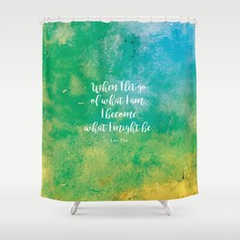When I let go of what I am, I become what I might be. Lao Tzu Shower Curtain
