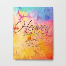 HEAVEN Don't Miss It for the World, Happy Watercolor Pastel Colorful Typography Christian Painting Metal Print