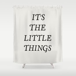 It's the little things quote Shower Curtain