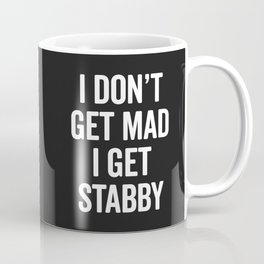 I Get Stabby Funny Offensive Slogan Coffee Mug