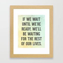 Wait Until We're Ready Quote Framed Art Print