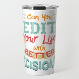 Funny Can You Edit Your Life With Better Decisions Travel Mug