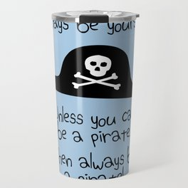 Always Be Yourself, Unless You Can Be A Pirate Travel Mug