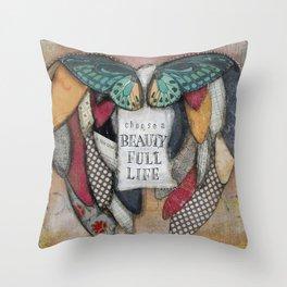Choose a Beauty Full Life Throw Pillow