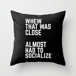 Almost Had To Socialize Funny Quote Throw Pillow