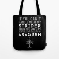 aragorn Tote Bags featuring You Don't Deserve My Aragorn by of brimstone & fandom