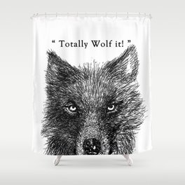 """TypoAnimal - """"Totally Wolf it!"""" Shower Curtain"""